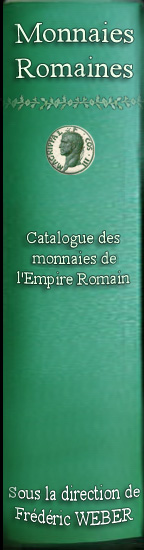 catalogue des monnaies de l'empire romain, cotations, histoire, annecdotes, indices de rareté de frédéric Weber et du RIC, estimations du Cohen CATALOG OF ROMAN IMPERIAL COINAGE